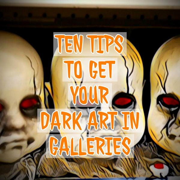 You Found an Art Gallery That Likes Dark Art, Now What? Ten Tips to Get Accepted
