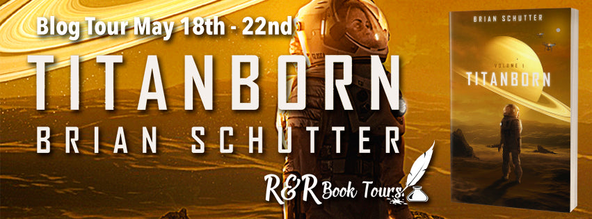 May 19 #booktour Titanborn by Brian Schutter exciting new Sci-Fi adventure #Scifi #Books