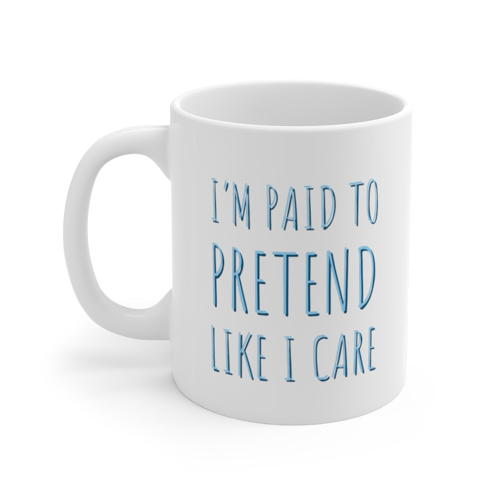 I'm Paid To Pretend Like I Care Ceramic Mug 11oz