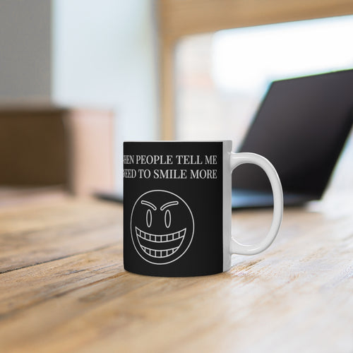 When People Tell Me I Need To Smile More Ceramic Mug 11oz