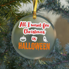 Load image into Gallery viewer, All I Want For Christmas is Halloween Glass Ornament
