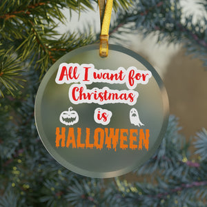 All I Want For Christmas is Halloween Glass Ornament