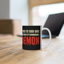 Load image into Gallery viewer, I Tried To Cook Once And Ended Up Summoning a Demon Ceramic Coffee Mug 11oz