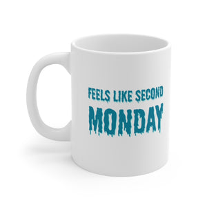 Feels Like Second Monday Ceramic Mug 11oz