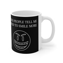 Load image into Gallery viewer, When People Tell Me I Need To Smile More Ceramic Mug 11oz
