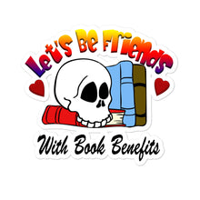Load image into Gallery viewer, Let's Be Friends With Book Benefits Bubble-free stickers for book lovers