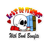 Let's Be Friends With Book Benefits Bubble-free stickers for book lovers