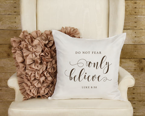 Do Not Fear, Only Believe Scripture Decorative Pillow with Insert Option | Luke 8:50