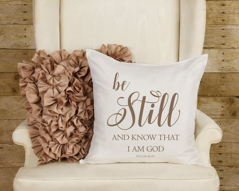 Be Still and Know that I Am God Pillow with Cover Option