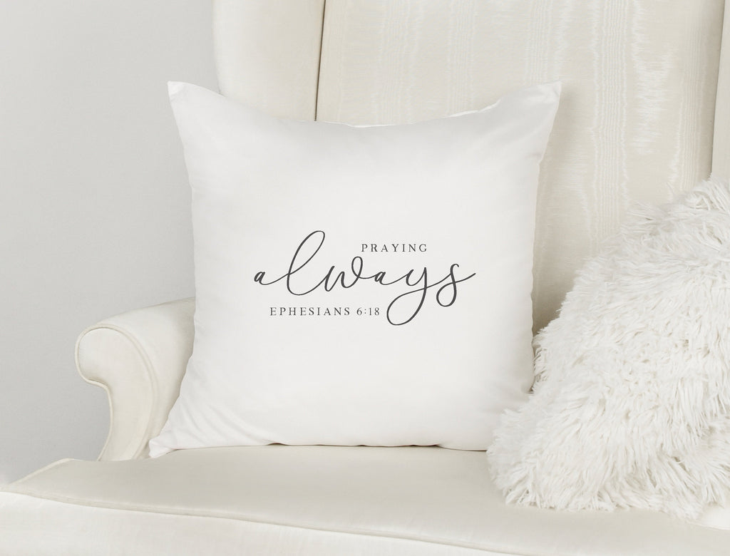 Praying Always Decorative Scripture Throw Pillow| Ephesians 6:18