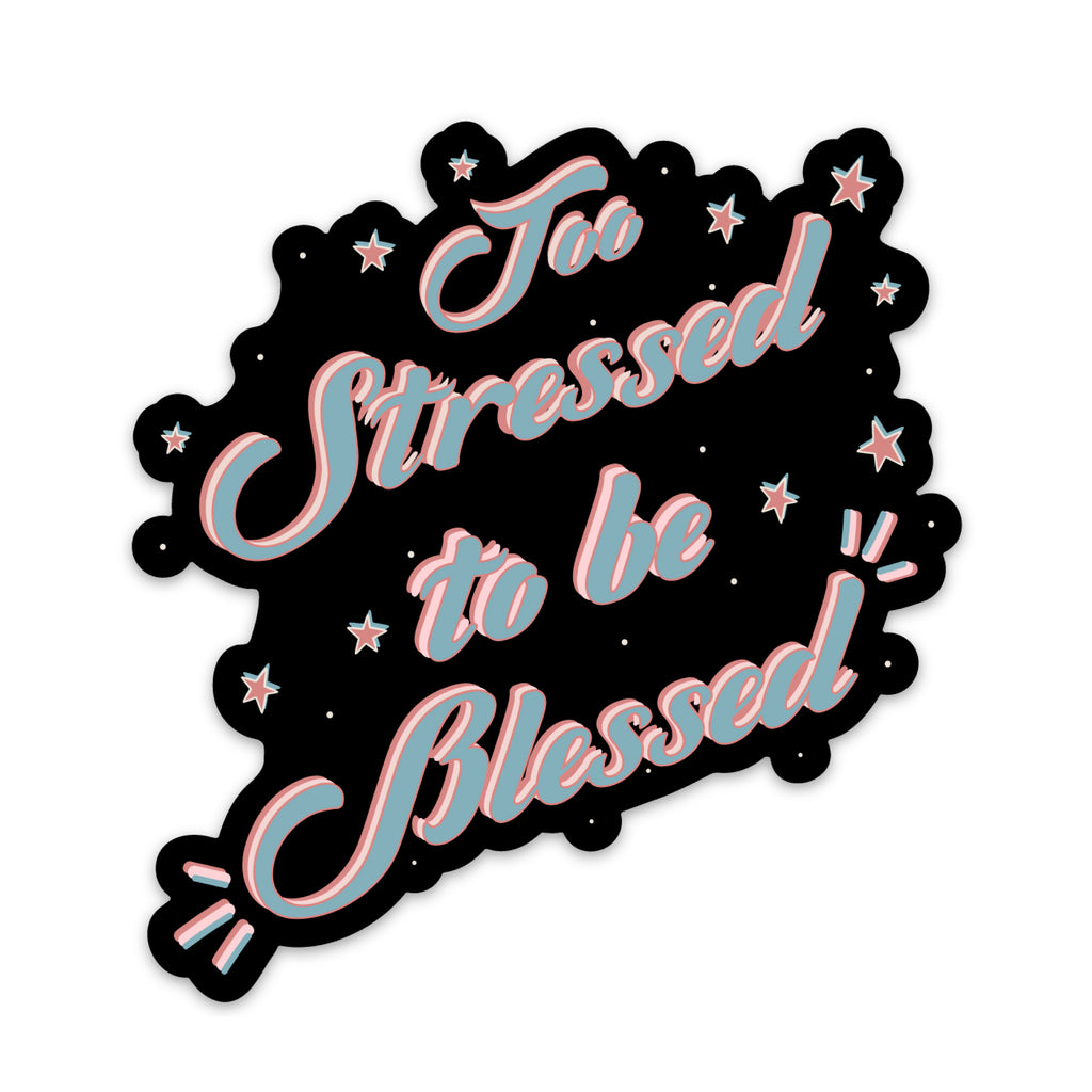 Too Stressed To Be Blessed Sticker