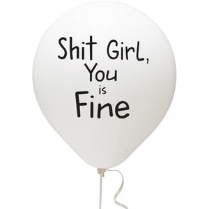 Shit Girl, You is Fine Balloon