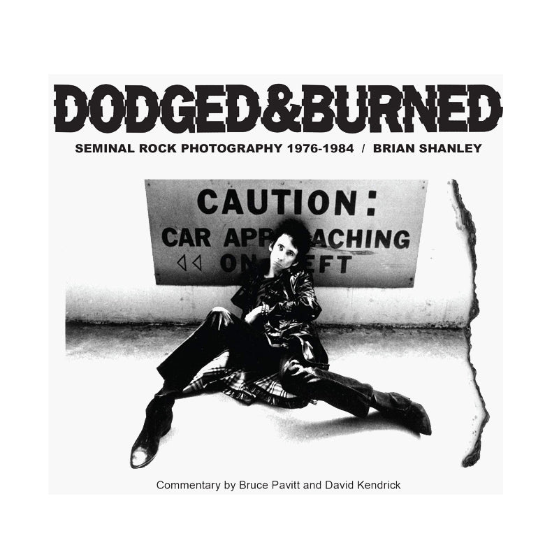 Dodged & Burned: Seminal Rock Photography 1976-1984 by Brian Shanley