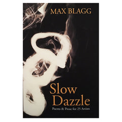 Slow Dazzle (Poems & Prose for 25 Artists) -  By Max Blagg