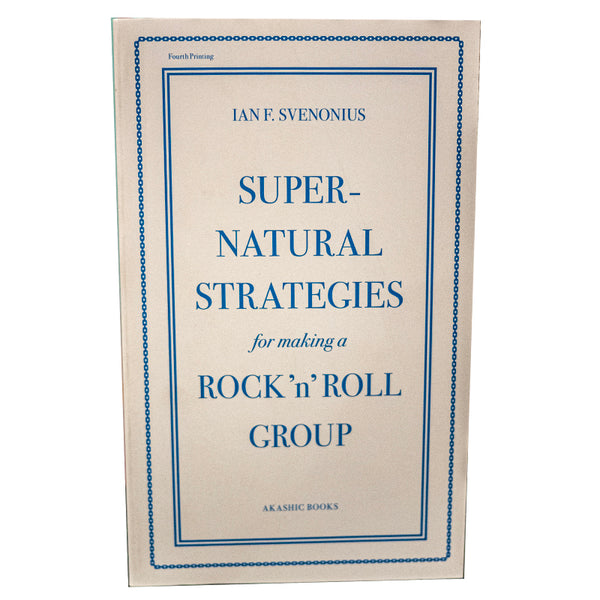 Supernatural Strategies for Making a Rock'N'Roll Group by Ian F. Svenonius