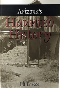 Arizona's Haunted History by Jill Pascoe