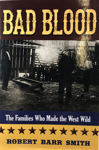 Bad Blood - The Families Who Made the Wild West By Robert Barr Smith