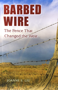 Barbed Wire: The Fence that Changed the West by Joanne S. Liu