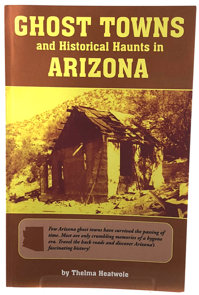 Ghost Towns and Historical Haunts in Arizona by Thelma Heatwole