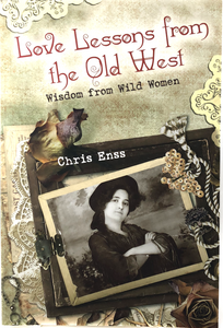 Love Lessons from the Old West: Wisdom from the Old West by Chris Ens