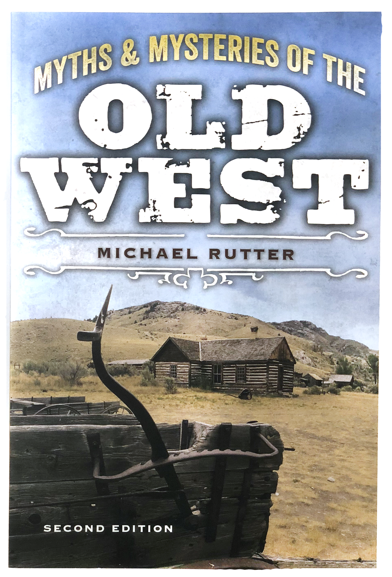 Myths & Mysteries of the Old West By Michael Rutter