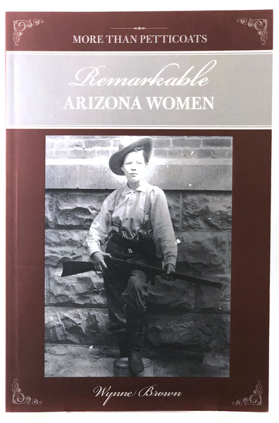 More Than Petticoats: Remarkable Arizona Women by Wynne Brown