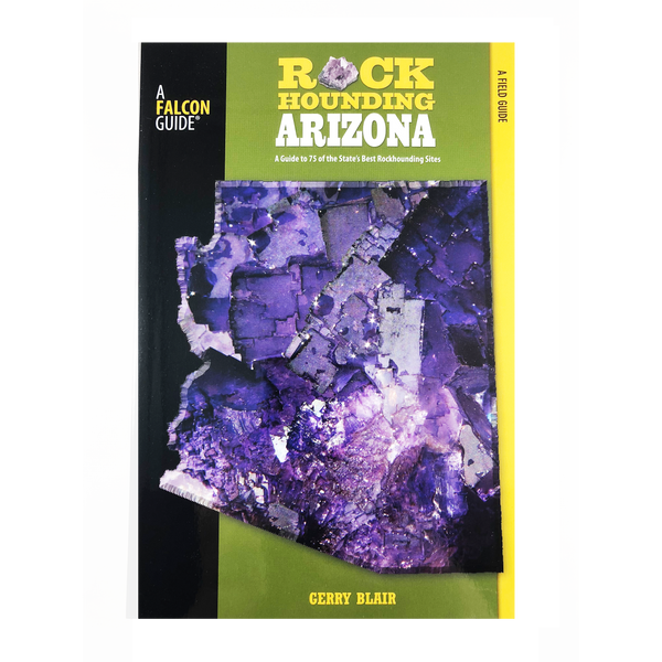Rockhounding Arizona: A Guide To 75 Of The State's Best Rockhounding Sites by Gerry Blair