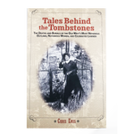 Tales Behind the Tombstones: The Deaths and Burials of the Old West's Most Nefarious Outlaws, Notorious Women, and Celebrated Lawmen