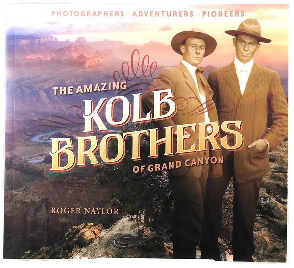 The Amazing Kolb Brothers of Grand Canyon by Roger Naylor