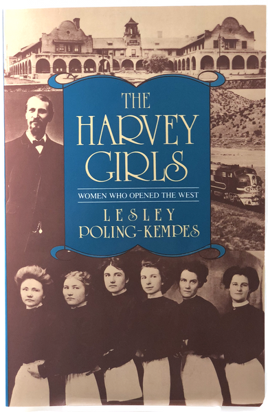 The Harvey Girls: The Women who opened the West by Leslie Poling-Kempes