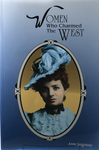 The Women Who Charmed the West by Ann Seagraves