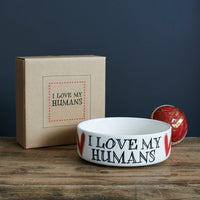 I Love My Humans Dog Bowl By Sweet William