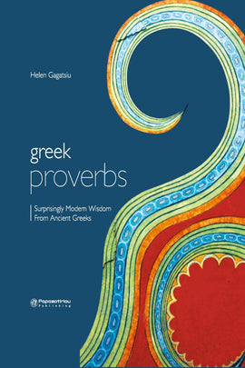 Greek Proverbs: Surprisingly Modern Wisdom From Ancient Greeks (Αγγλικά-Αρχαία Ελληνικά)
