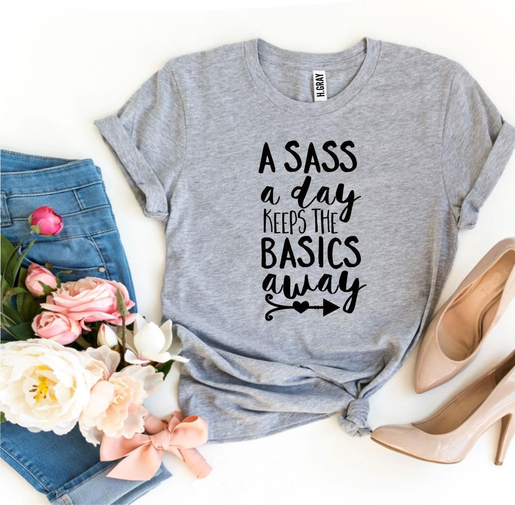 A Sass a Day Keeps The Basics Away T-shirt - A Woman Knows Best