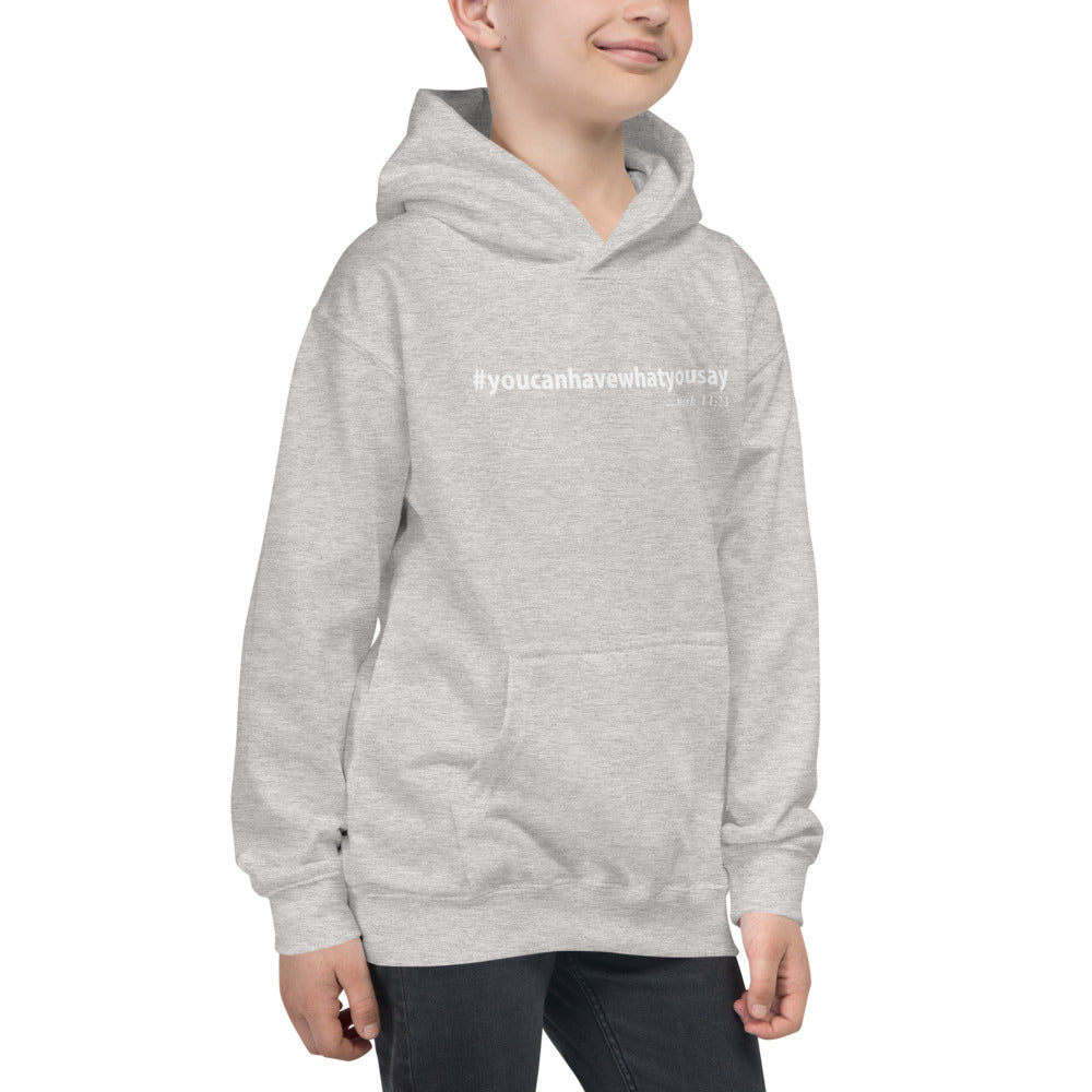 Kids Hoodie You can have what you say