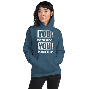 Big & Bold Block Letters You Can Have What You Say Unisex Hooded Sweatshirt