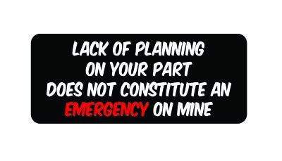 (3) Lack Of Planning On Your Part Does Not Constitute An Emergency On Mine Funny Hard Hat / Helmet Vinyl Decal Sticker