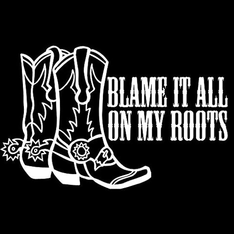 Blame It All On My Roots Cowgirl Boots Country Girl 6  Vinyl Sticker Car Decal (6  White)