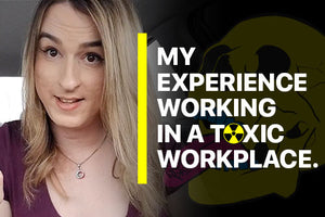 My Experience Working In A Toxic Workplace