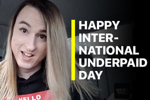 Underpaid Clothing- Happy International Underpaid Day