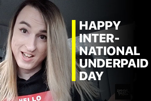 Happy International Underpaid Day