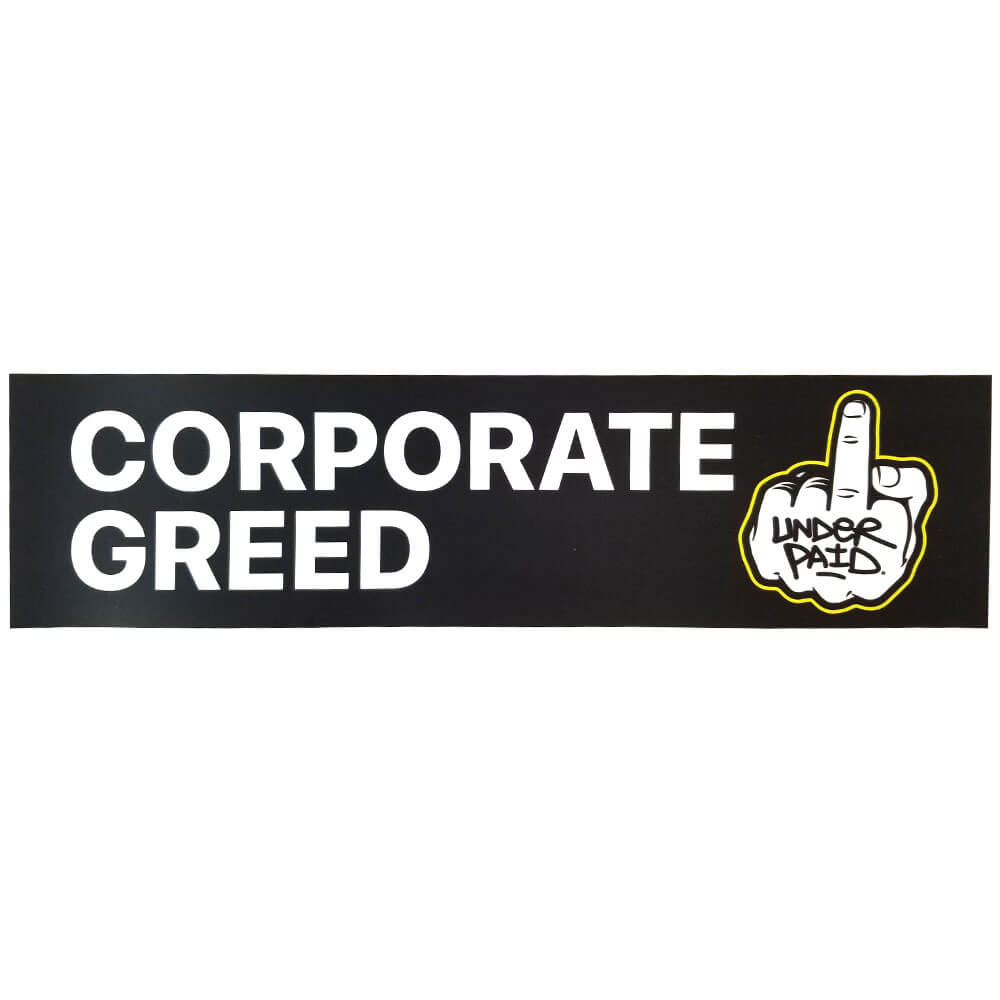 Corporate Greed Bumper Sticker - Underpaid Clothing