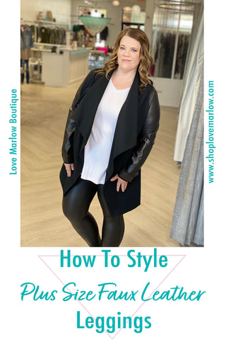 """Woman models faux leather leggings with the follow text below """"How to Style Plus Size Faux Leather Leggings"""""""