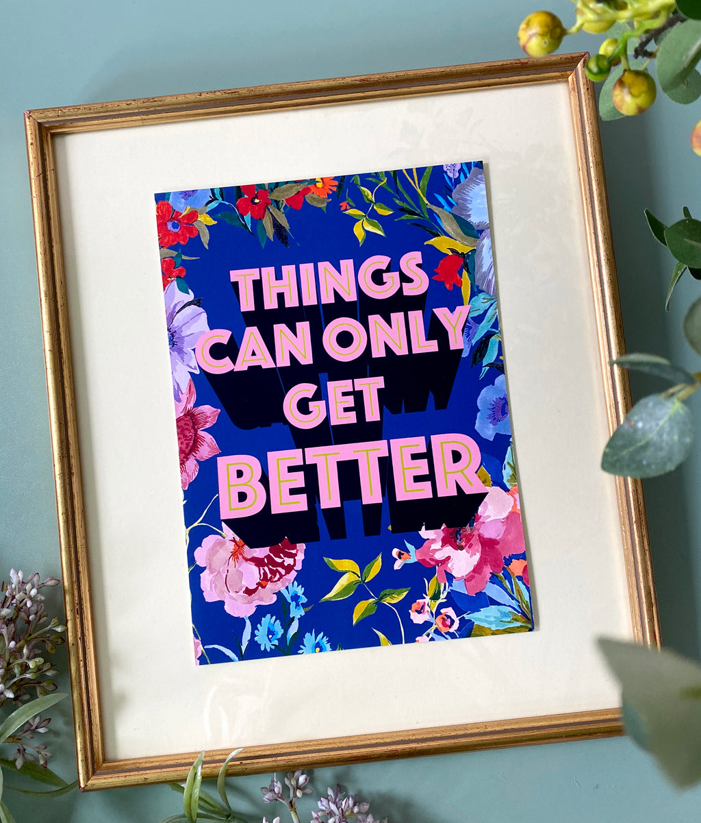 'Things Can Only Get Better' Positive Slogan Print
