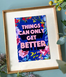 'Things Can Only Get Better' Giclée Print