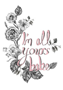 I'm All Yours Babe Giclée Print