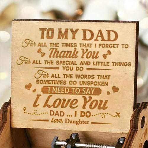 Daughter To Dad ( I Need To Say I Love You ) Engraved Music Box