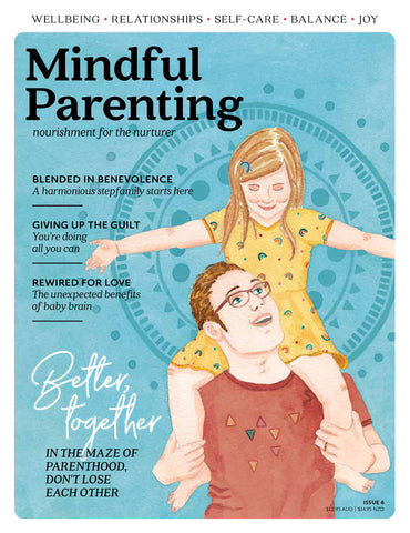 Mindful Parenting Issue 6 - Better, together