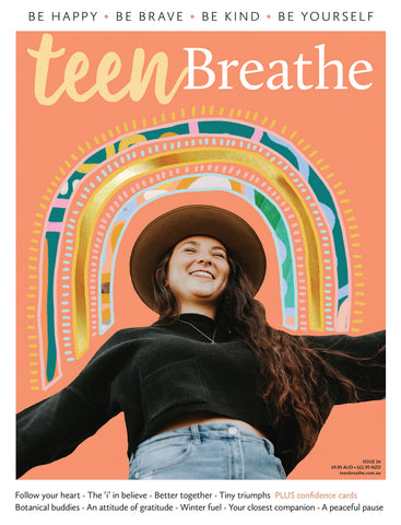 Teen Breathe Issue 16 - Follow your heart