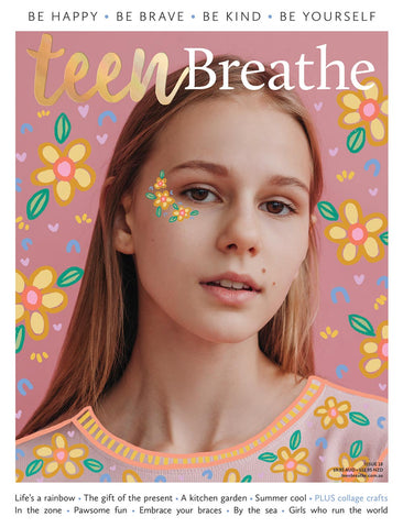 Teen Breathe Issue 18 - Life's a rainbow